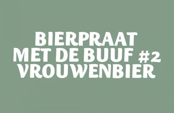 Bierpraat met de buuf | Vrouwenbier | bierliefde.nl